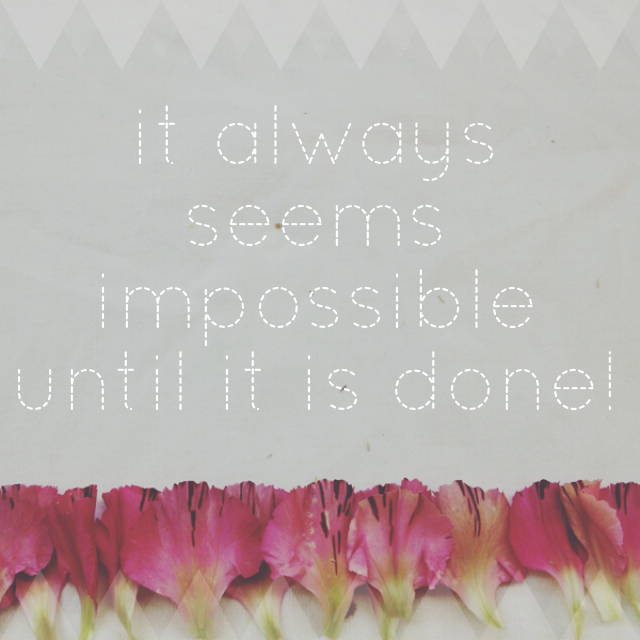 Sunday Inspiration 'it always seems impossible until it's done' via Passion and Obsession blog